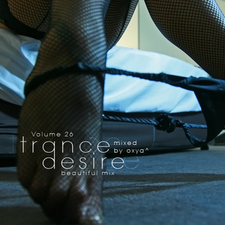 Trance Desire Volume 26 (Mixed by Oxya^) by I ♥ Trance House music