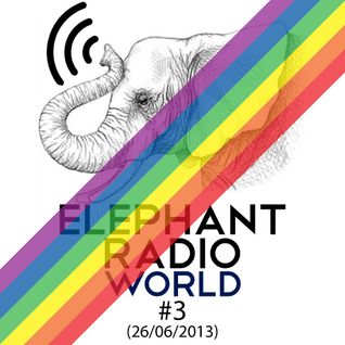 Elephant Radio World #3 (26/06/2013)