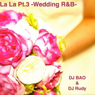 DJBAO&DJRUDY-La La Pt.3 ~Wedding R&B~