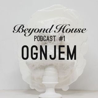 Beyond House Podcast #1 - Ognjem
