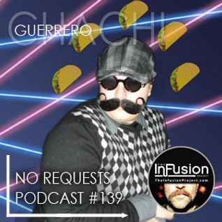 Chachi Guerrero - No Requests Podcast 139