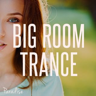 Paradise - Big Room Trance (September 2015 Mix #51)