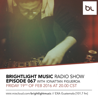 #067 BrightLight Music Radio Show with Ionattan Figueroa [Guest Mix]