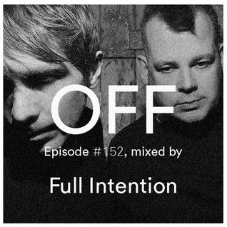 OFF Recordings Podcast Episode #152, mixed by Full Intention