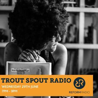 Trout Spout Radio 29th June 2016