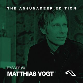 The Anjunadeep Edition 80 With Matthias Vogt