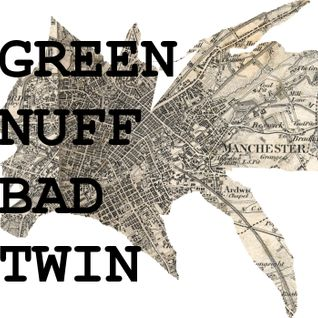 GREEN NUFF - BAD TWIN