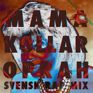 MOMMA KOLLA OPRAH (SWEDISH RAP MIX)