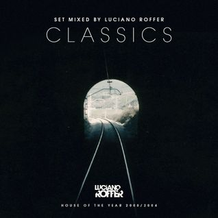 Classics mixed by Luciano Roffer - House of the year 2000/2004