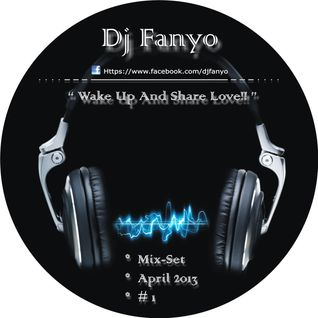 Wake Up And Share Love!! .. ( April 2013 ).(Exclusive Mix)