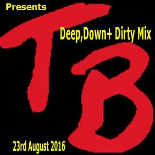 TeeBee's Deep, Down & Dirty Mix 23rd Aug 2016.