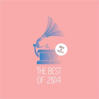Mix&Tape #27 | THE BEST OF 2014