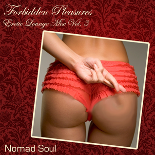 Forbidden Pleasures: Erotic Lounge Mix Vol. 3