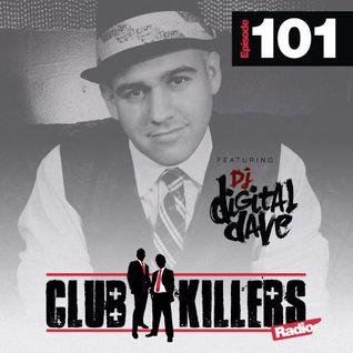 Club Killers Radio - Episode 101 - Digital Dave