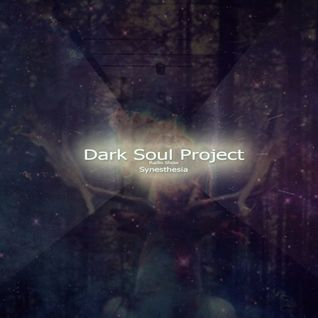 Dark Soul Project  - Synesthesia  - December 2014( Episode 004)