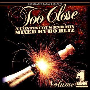 Too Close (R n' B Mix) - Bo Bliz Vol. 1