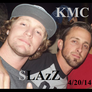 KMC & SLAzZ Randomness Mix 4/20/14 Bitchezz