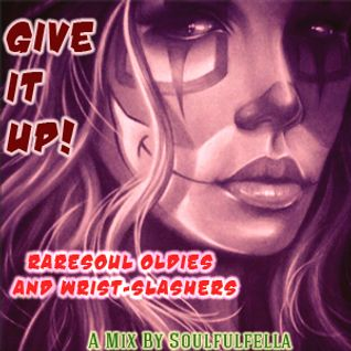 Give It Up! Rare Soul Oldies & Wrist-Slashers