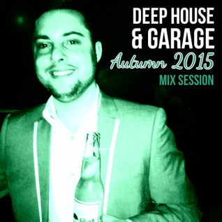 DEEP HOUSE & GARAGE AUTUMN 2015 MIX SESSION
