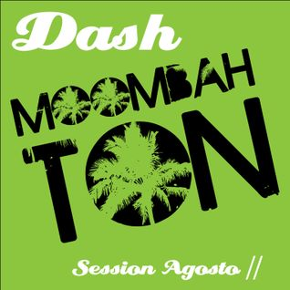 Dash Moombahton session Agosto