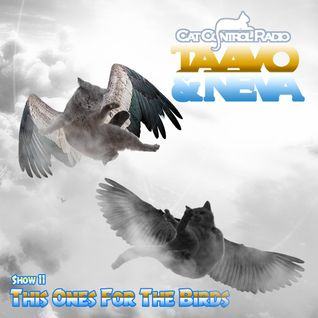 This One's For The Birds 011 Cat Control Radio w./ Taavo & Neva HEAVYMETALxHIPHOP