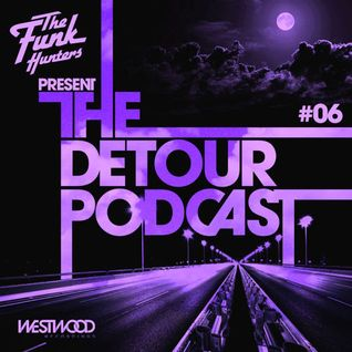 The Funk Hunters Present: The Detour Podcast #06