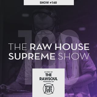 The RAW HOUSE SUPREME Show - #160 Hosted by The Rawsoul