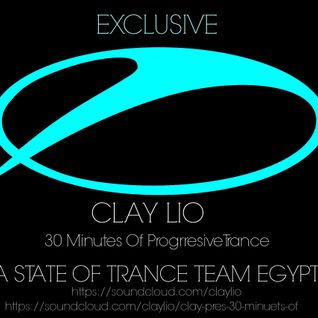 Clay Lio - 30 Minutes Of Progressive Trance - A State Of Trance Team Egypt [Exclusive]