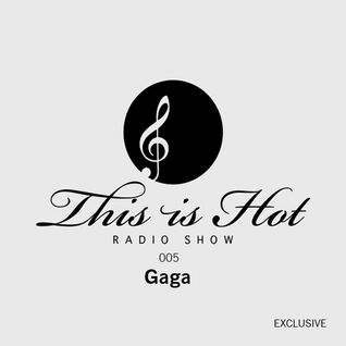 This Is Hot RadioShow 005 - Gaga - [Exclusive Mix] - January 2014