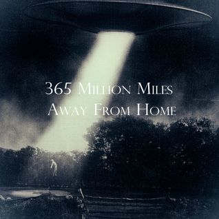 365 Million Miles Away From Home