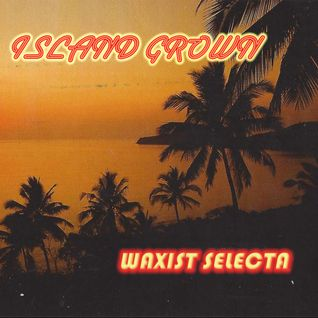 Island Grown ~ Waxist Selecta Mix for Tropical Heatwave