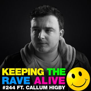 Keeping The Rave Alive Episode 244 featuring Callum Higby