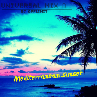 DJ OFFLIMIT - Universal Mix 01 - Mediterranean Sunset