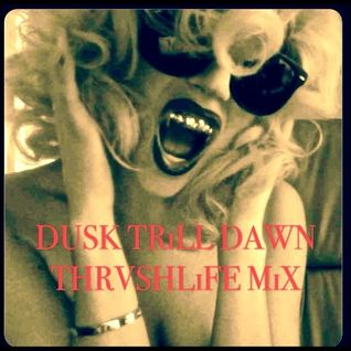 DUSK TRiLL DAWN THRVSHLiFE MiX