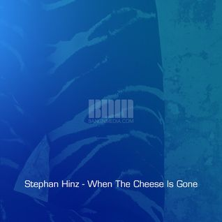 Stephan Hinz - When The Cheese Is Gone
