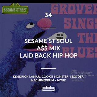 34 - Sesame St soul, A$$ mix, laid back hip hop + tech house