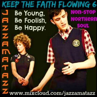 Keep The Faith Flowing 6 - BE YOUNG, BE FOOLISH, BE HAPPY. More classic Northern Soul, R&B, Motown