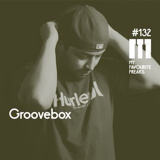 My Favourite Freaks Podcast # 132 Groovebox