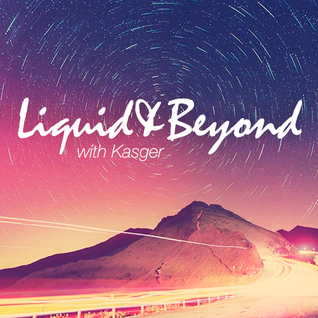 Liquid & Beyond #14 with Kasger (Overload Guest Mix)
