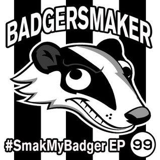 #SmakMyBadger EP99