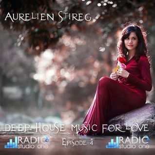 Aurelien Stireg - Deep House Music for Love episode 4 2014-09-07