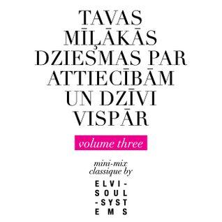 TAVAS MILAKAS DZIESMAS PAR ATTIECIBAM UN DZIVI VISPAR (volume three)
