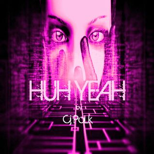 DJ Cj PoLk - Huh Yeah (Original Mix)