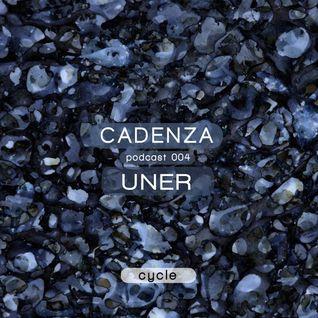 Cadenza Podcast 004 (Cycle) - UNER