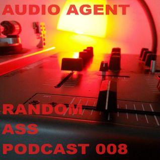 Audio Agent - Random Ass Podcast 008