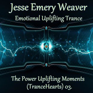 Jesse Emery Weaver - The Power Uplifting Moments (TranceHearts) 03. / 140 Bpm / (05.05.2016.)