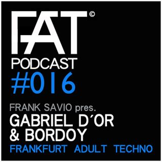 FAT Podcast - Episode #016 | with Frank Savio & Gabriel D'or & Bordoy (Selected Records)