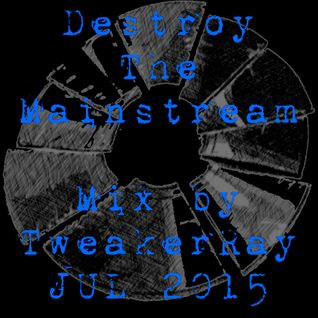 TweakerRay Mix: Destroy The Mainstream JUL 2015