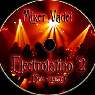 Electrolatino 2 (Sex-party)