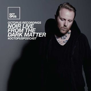Octopus Podcast 168 - Noir @ The Dark Matter